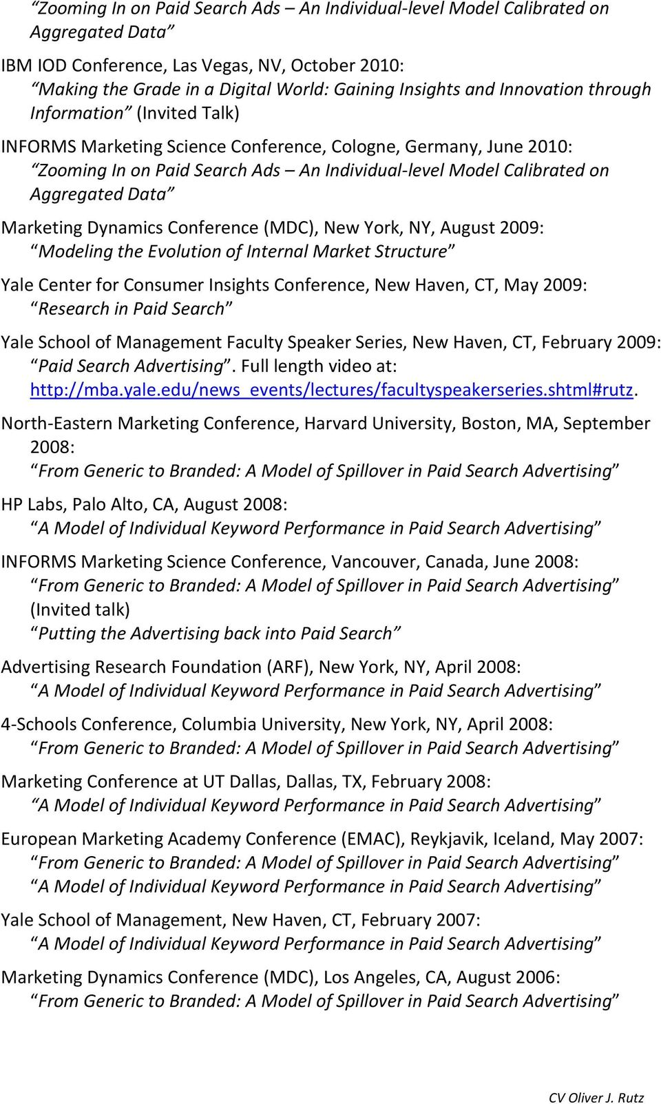 Marketing Dynamics Conference (MDC), New York, NY, August 2009: Modeling the Evolution of Internal Market Structure Yale Center for Consumer Insights Conference, New Haven, CT, May 2009: Research in