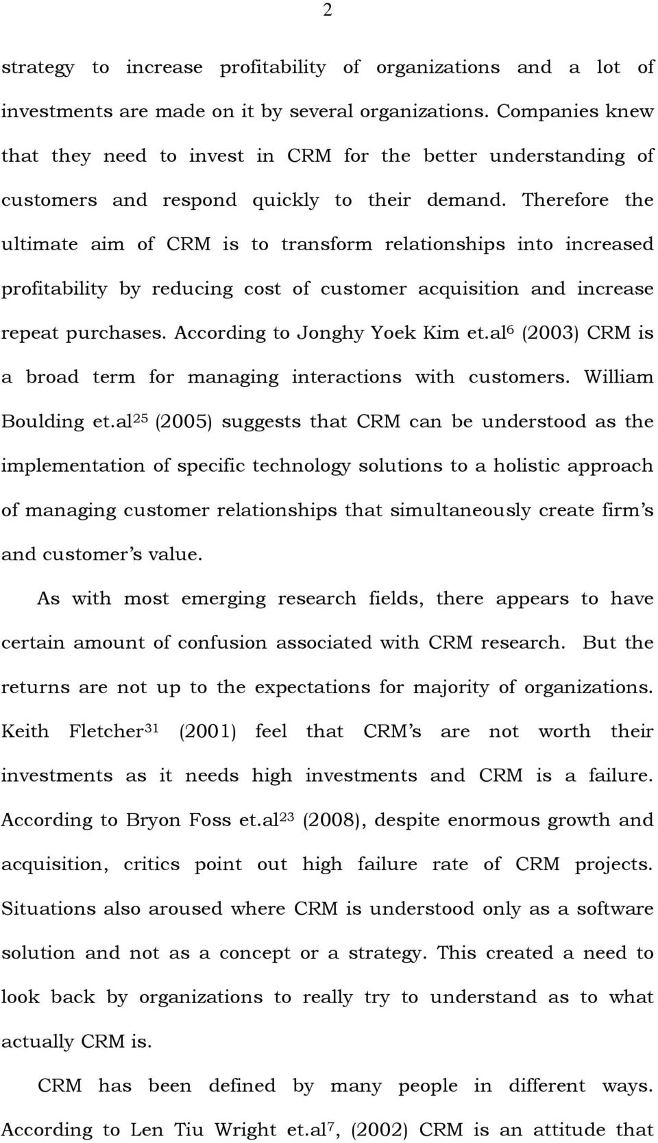 Therefore the ultimate aim of CRM is to transform relationships into increased profitability by reducing cost of customer acquisition and increase repeat purchases. According to Jonghy Yoek Kim et.