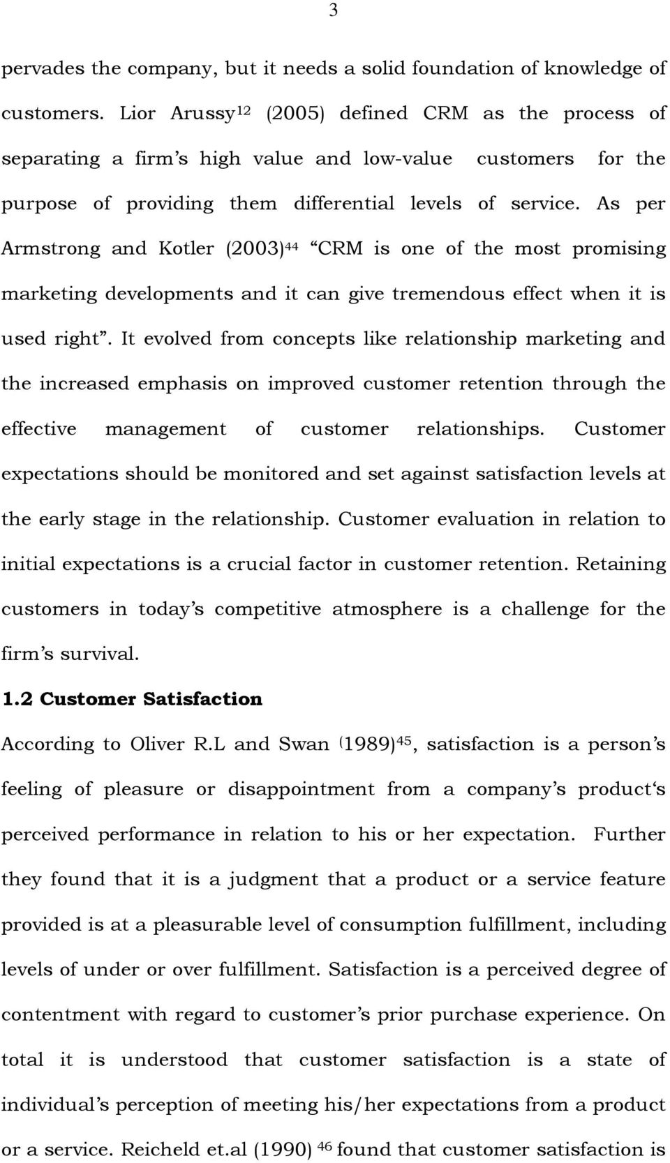 As per Armstrong and Kotler (2003) 44 CRM is one of the most promising marketing developments and it can give tremendous effect when it is used right.