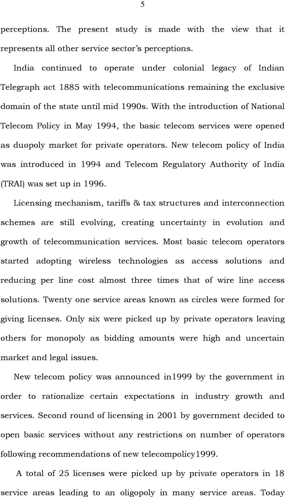 With the introduction of National Telecom Policy in May 1994, the basic telecom services were opened as duopoly market for private operators.