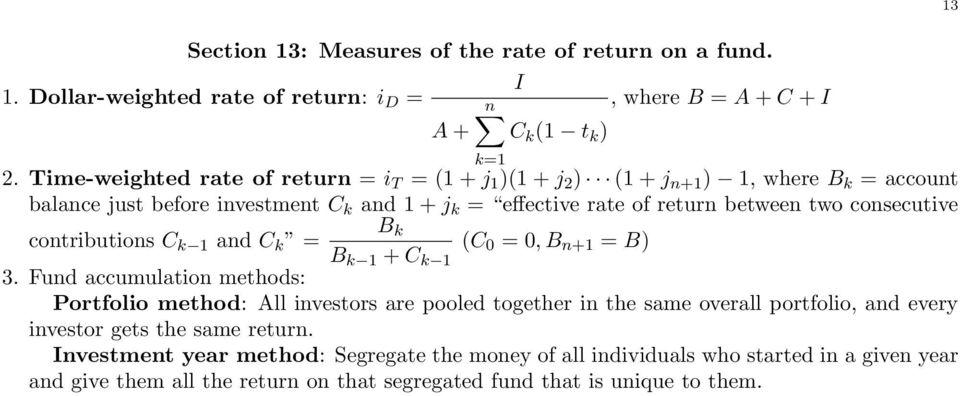 k = (C 0 = 0, B n+1 = B) B k 1 + C k 1 3 Fund accumulation methods: Portfolio method: All investors are pooled together in the same overall portfolio, and every investor gets the