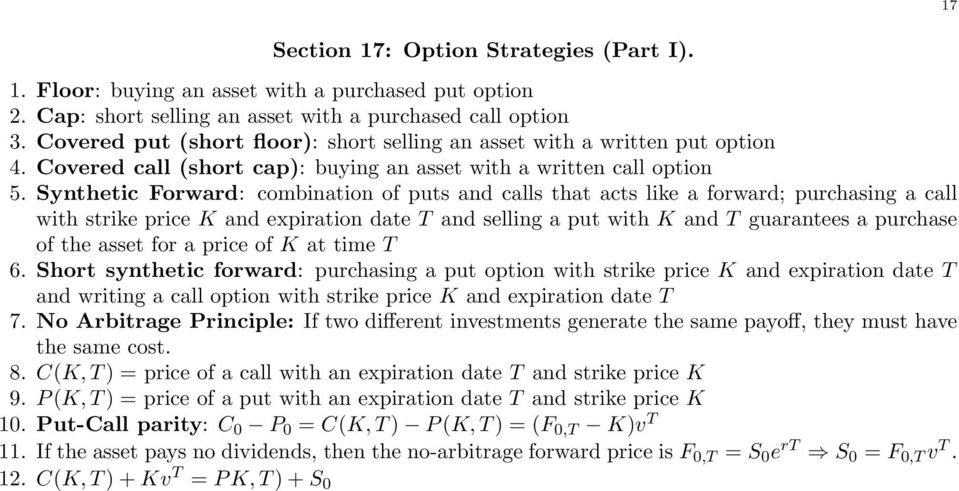 with strike price K and expiration date T and selling a put with K and T guarantees a purchase of the asset for a price of K at time T 6 Short synthetic forward: purchasing a put option with strike