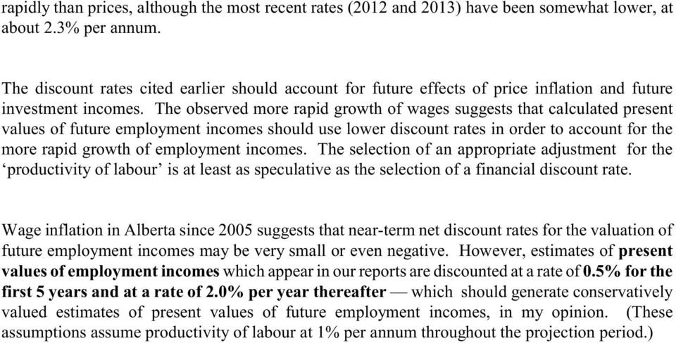 The observed more rapid growth of wages suggests that calculated present values of future employment incomes should use lower discount rates in order to account for the more rapid growth of