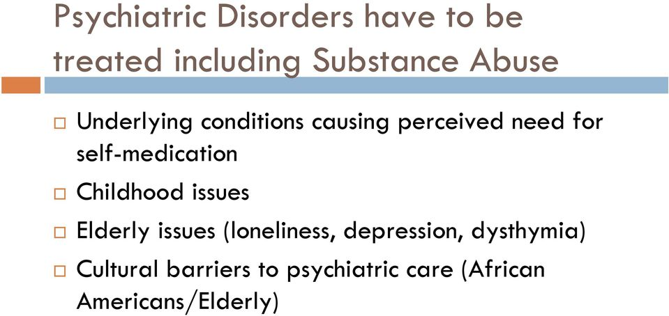 Childhood issues Elderly issues (loneliness, depression,
