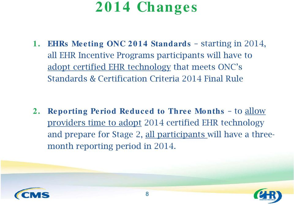adopt certified EHR technology that meets ONC s Standards & Certification Criteria 2014 Final Rule 2.