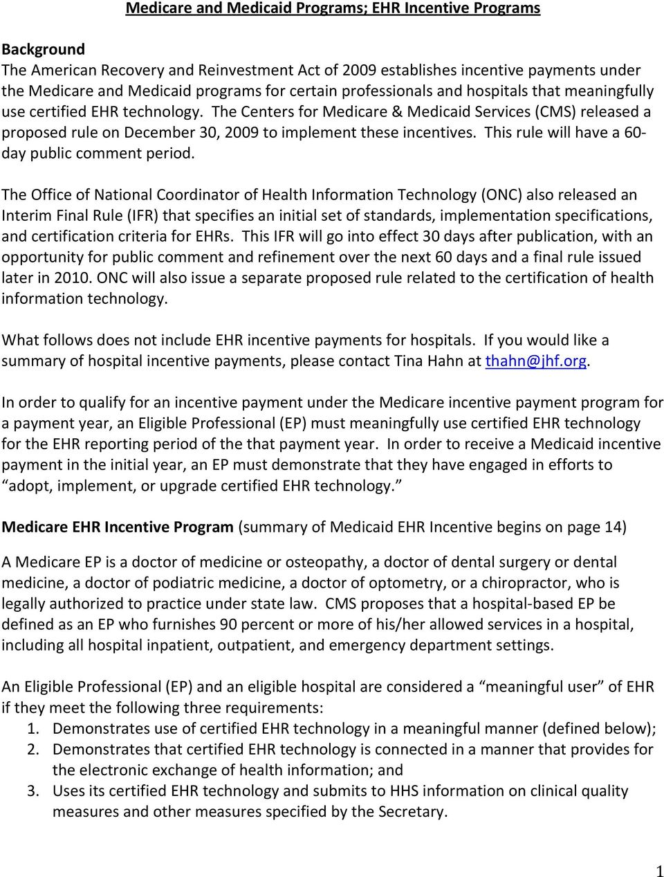 The Centers for Medicare & Medicaid Services (CMS) released a proposed rule on December 30, 2009 to implement these incentives. This rule will have a 60 day public comment period.