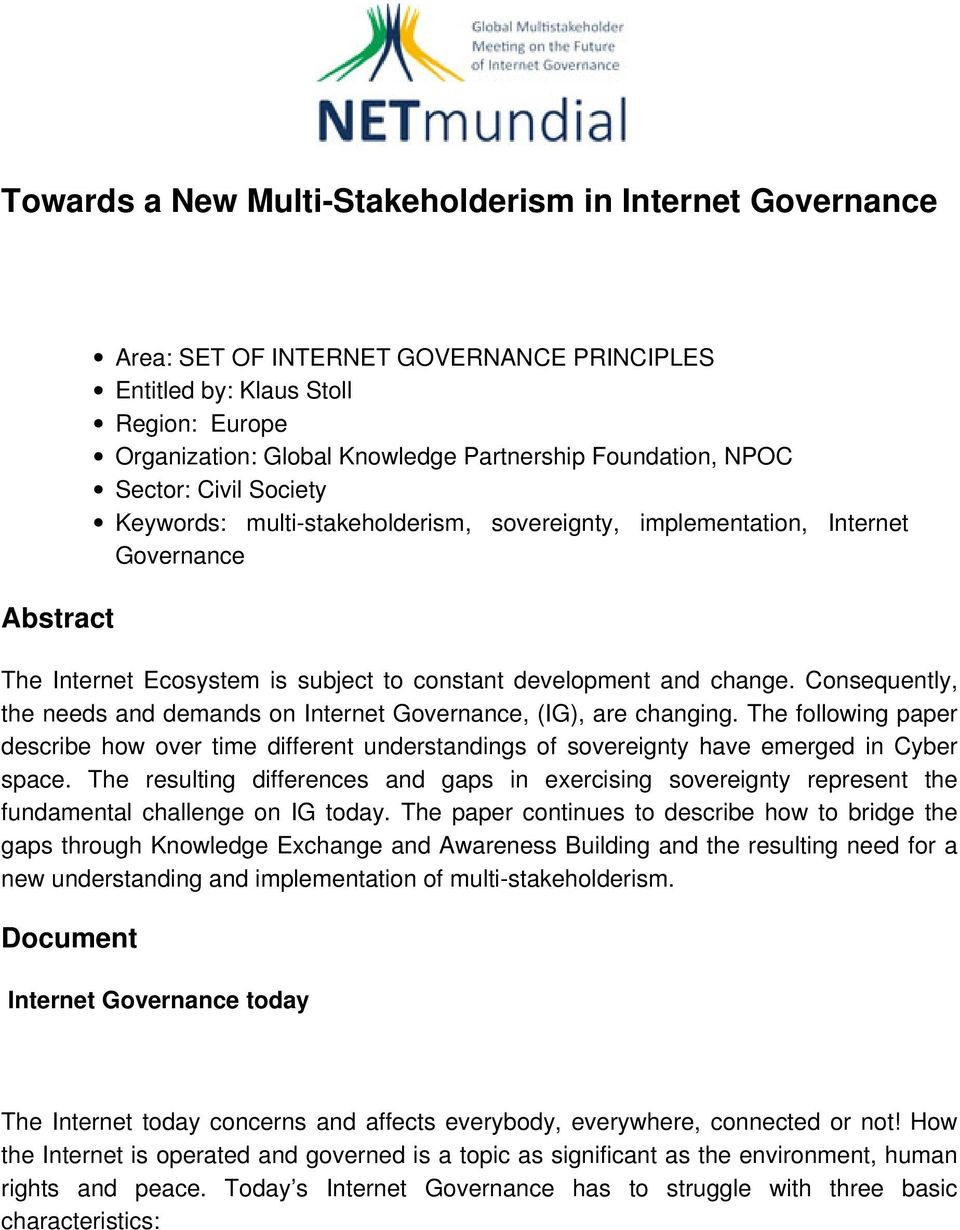 Consequently, the needs and demands on Internet Governance, (IG), are changing. The following paper describe how over time different understandings of sovereignty have emerged in Cyber space.