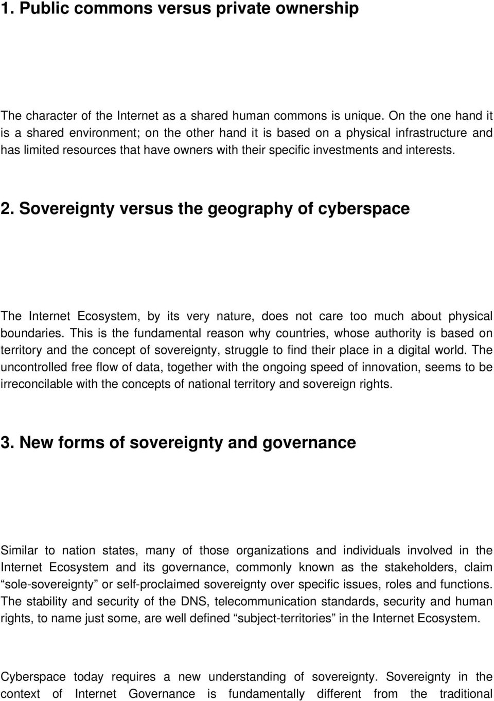 Sovereignty versus the geography of cyberspace The Internet Ecosystem, by its very nature, does not care too much about physical boundaries.
