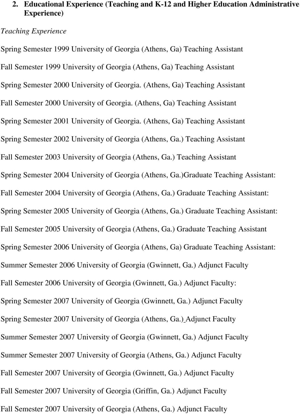 (Athens, Ga) Teaching Assistant Spring Semester 2001 University of Georgia. (Athens, Ga) Teaching Assistant Spring Semester 2002 University of Georgia (Athens, Ga.