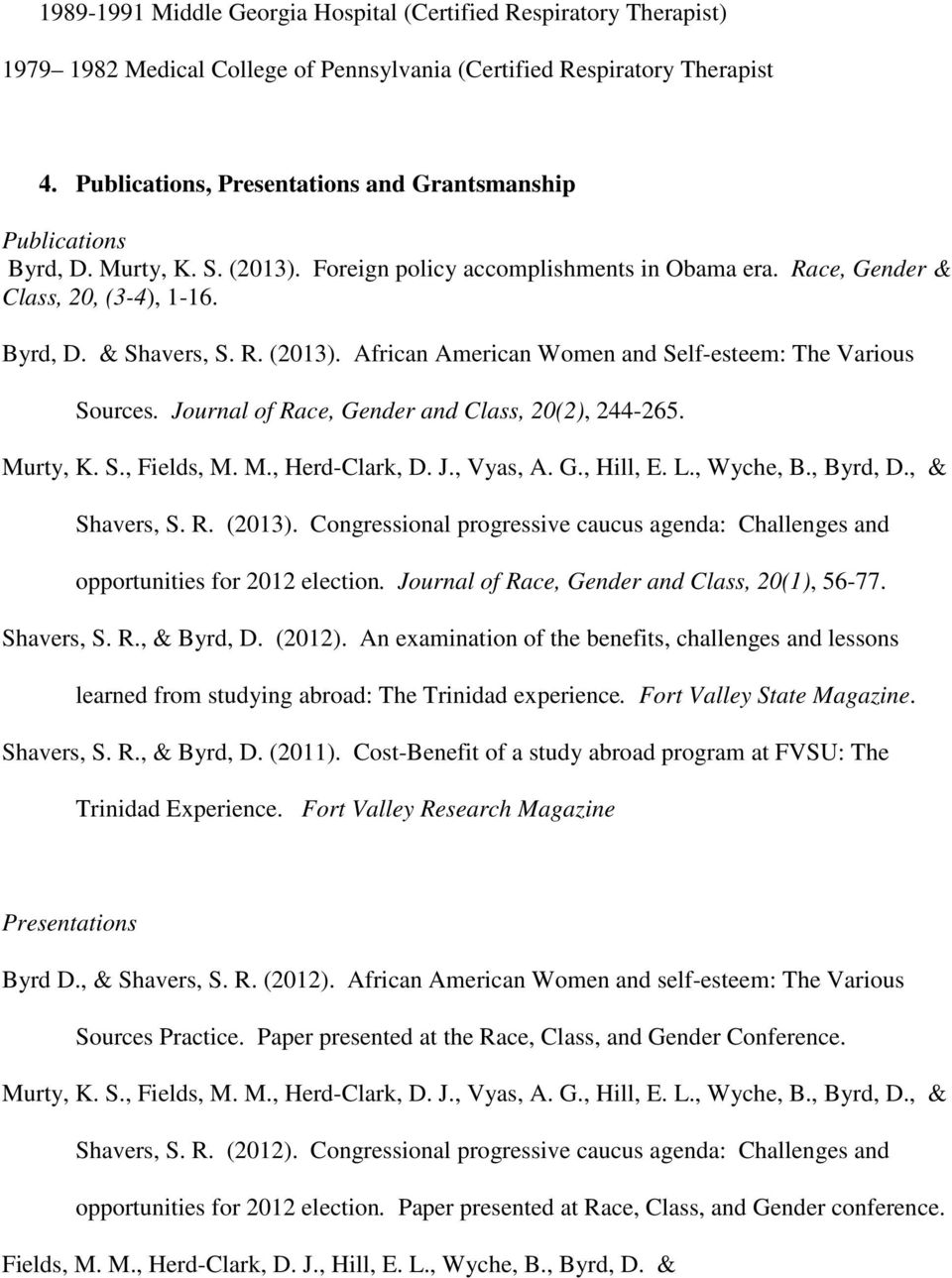 Journal of Race, Gender and Class, 20(2), 244-265. Murty, K. S., Fields, M. M., Herd-Clark, D. J., Vyas, A. G., Hill, E. L., Wyche, B., Byrd, D., & Shavers, S. R. (2013).