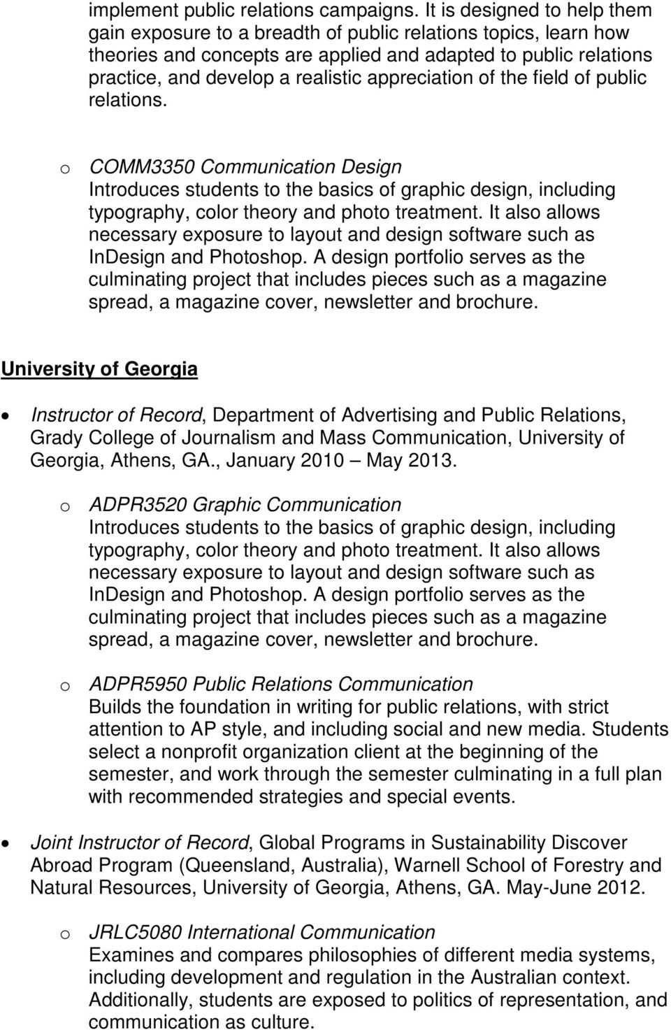appreciation of the field of public relations. o COMM3350 Communication Design Introduces students to the basics of graphic design, including typography, color theory and photo treatment.