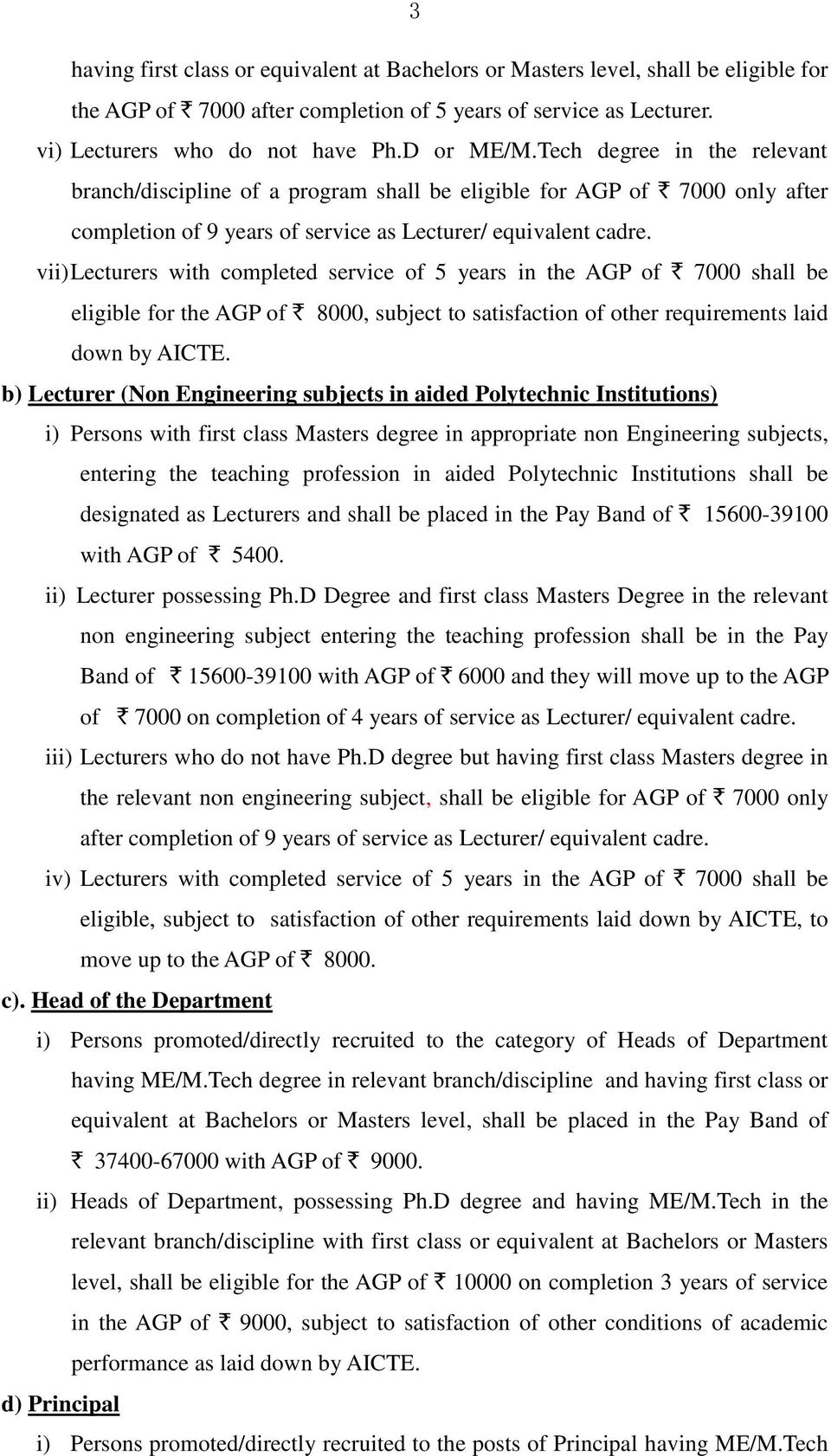 vii) Lecturers with completed service of 5 years in the AGP of ` 7000 shall be eligible for the AGP of ` 8000, subject to satisfaction of other requirements laid down by AICTE.