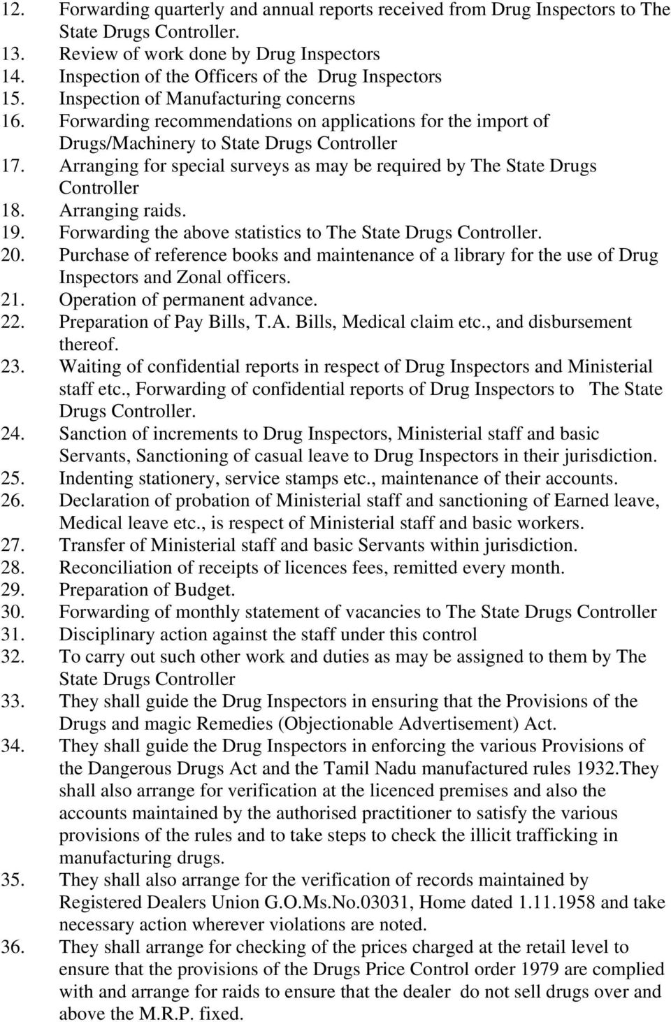 Forwarding recommendations on applications for the import of Drugs/Machinery to State Drugs Controller 17. Arranging for special surveys as may be required by The State Drugs Controller 18.