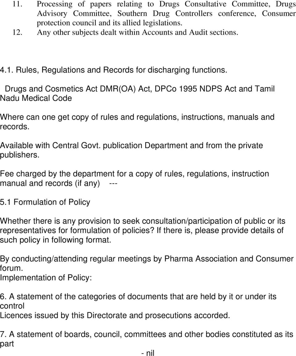 Drugs and Cosmetics Act DMR(OA) Act, DPCo 1995 NDPS Act and Tamil Nadu Medical Code Where can one get copy of rules and regulations, instructions, manuals and records. Available with Central Govt.