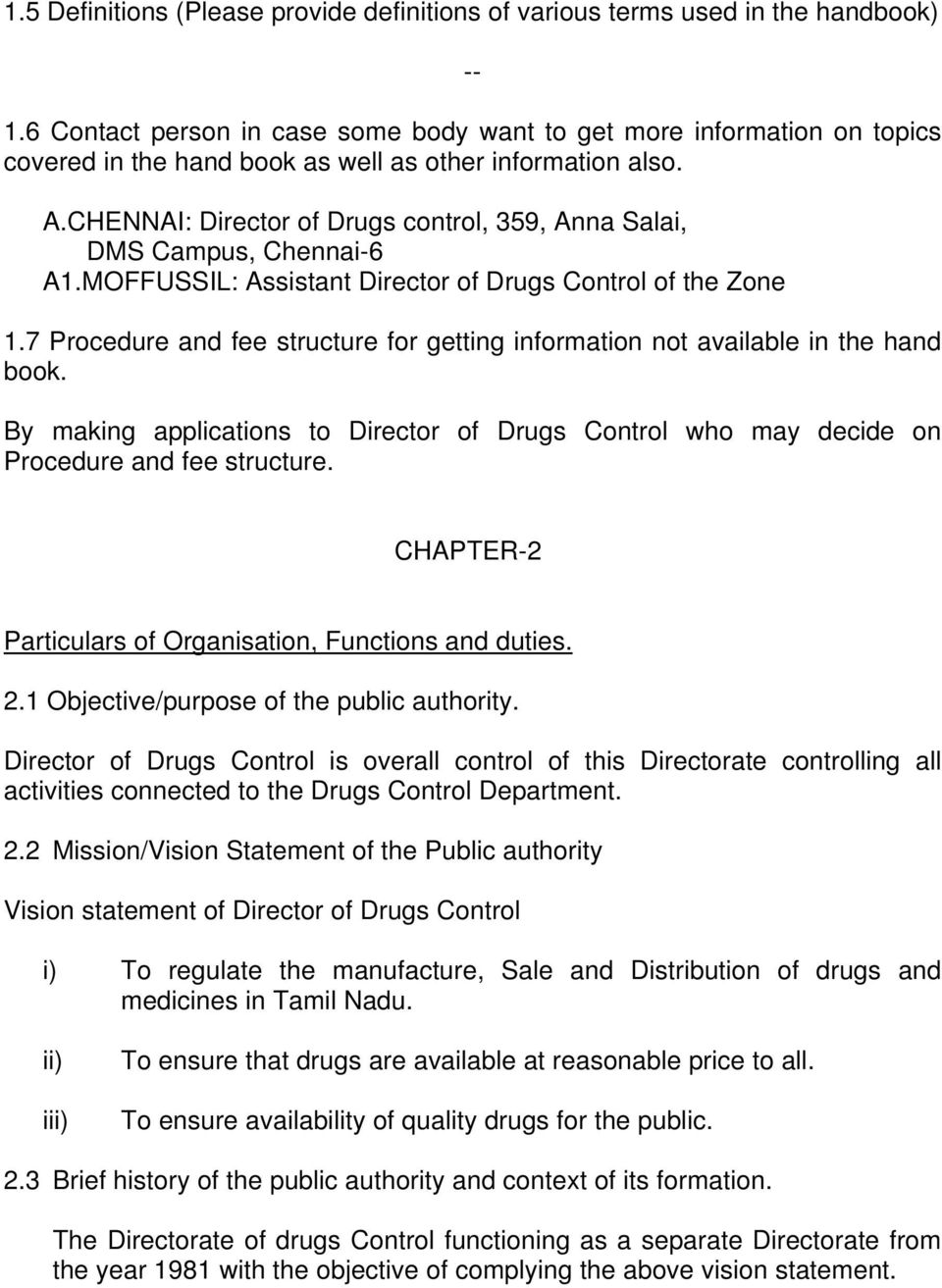 CHENNAI: Director of Drugs control, 359, Anna Salai, DMS Campus, Chennai-6 A1.MOFFUSSIL: Assistant Director of Drugs Control of the Zone 1.