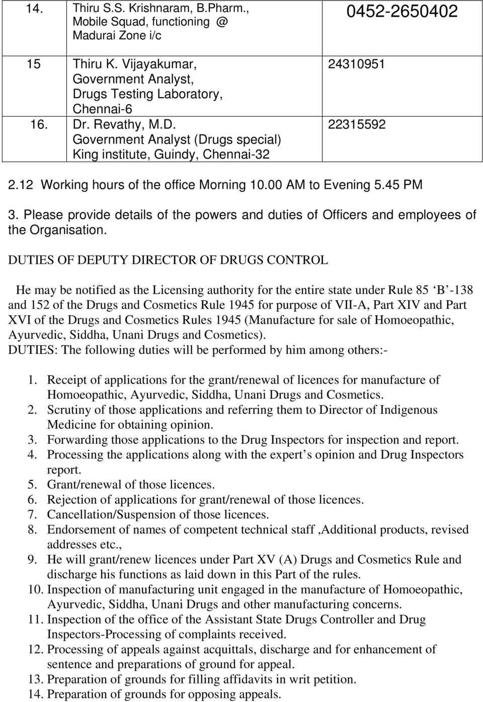 12 Working hours of the office Morning 10.00 AM to Evening 5.45 PM 3. Please provide details of the powers and duties of Officers and employees of the Organisation.