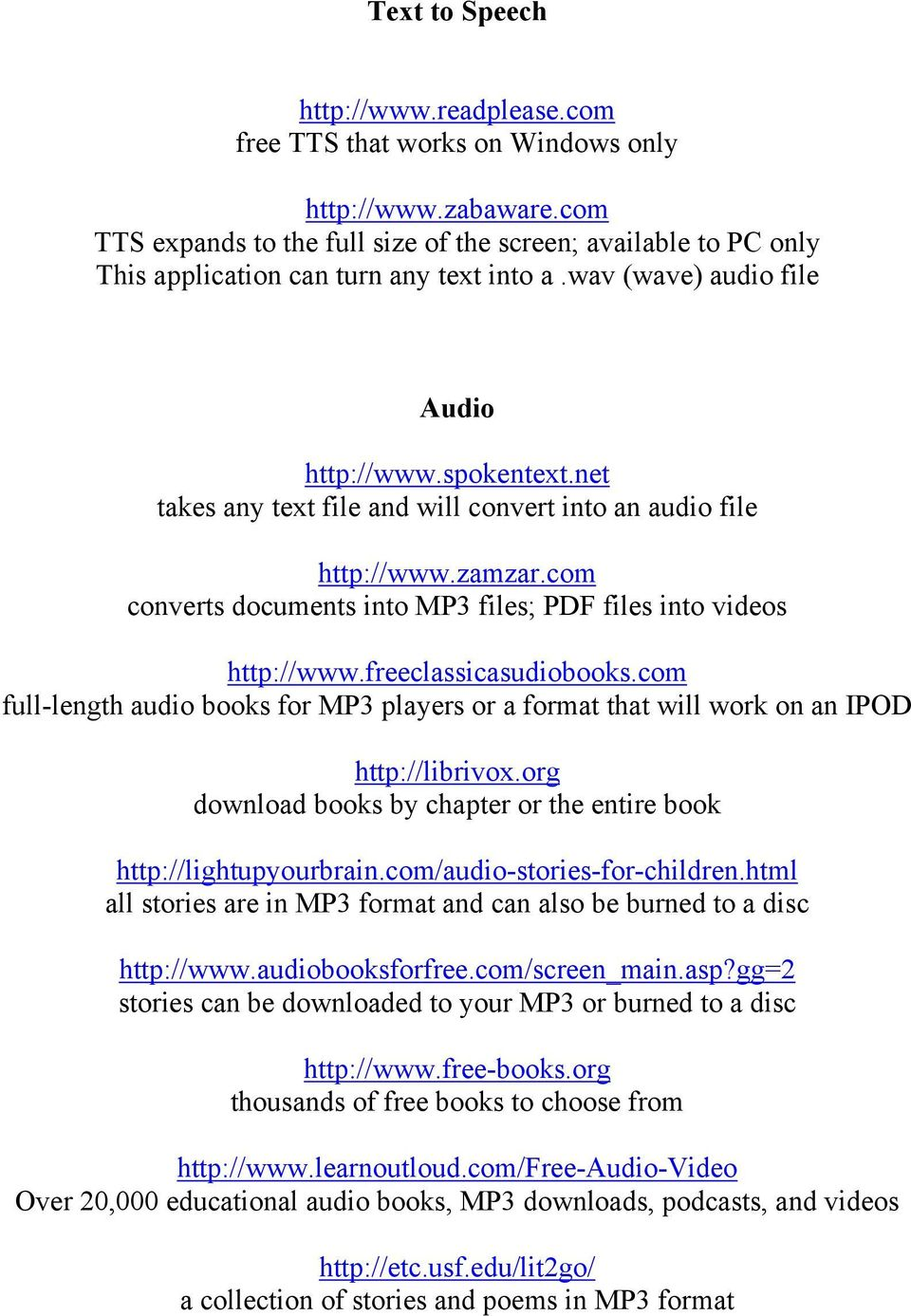 net takes any text file and will convert into an audio file http://www.zamzar.com converts documents into MP3 files; PDF files into videos http://www.freeclassicasudiobooks.