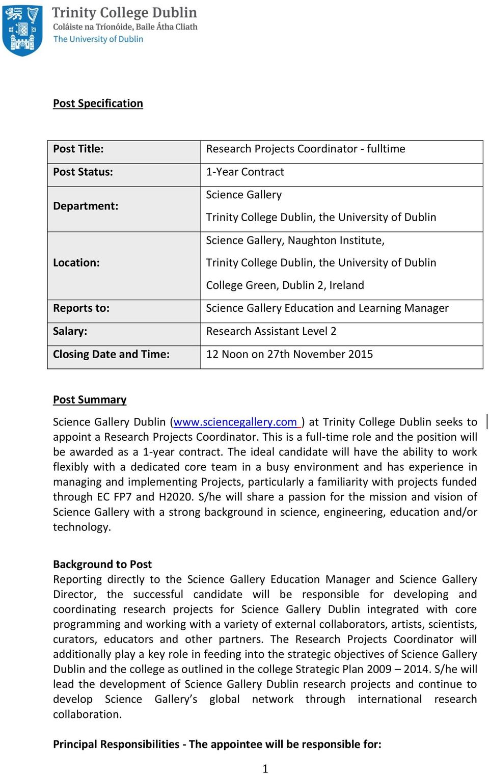 Level 2 Closing Date and Time: 12 Noon on 27th November 2015 Post Summary Science Gallery Dublin (www.sciencegallery.com ) at Trinity College Dublin seeks to appoint a Research Projects Coordinator.