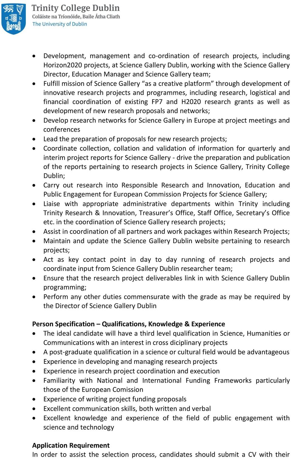 of existing FP7 and H2020 research grants as well as development of new research proposals and networks; Develop research networks for Science Gallery in Europe at project meetings and conferences