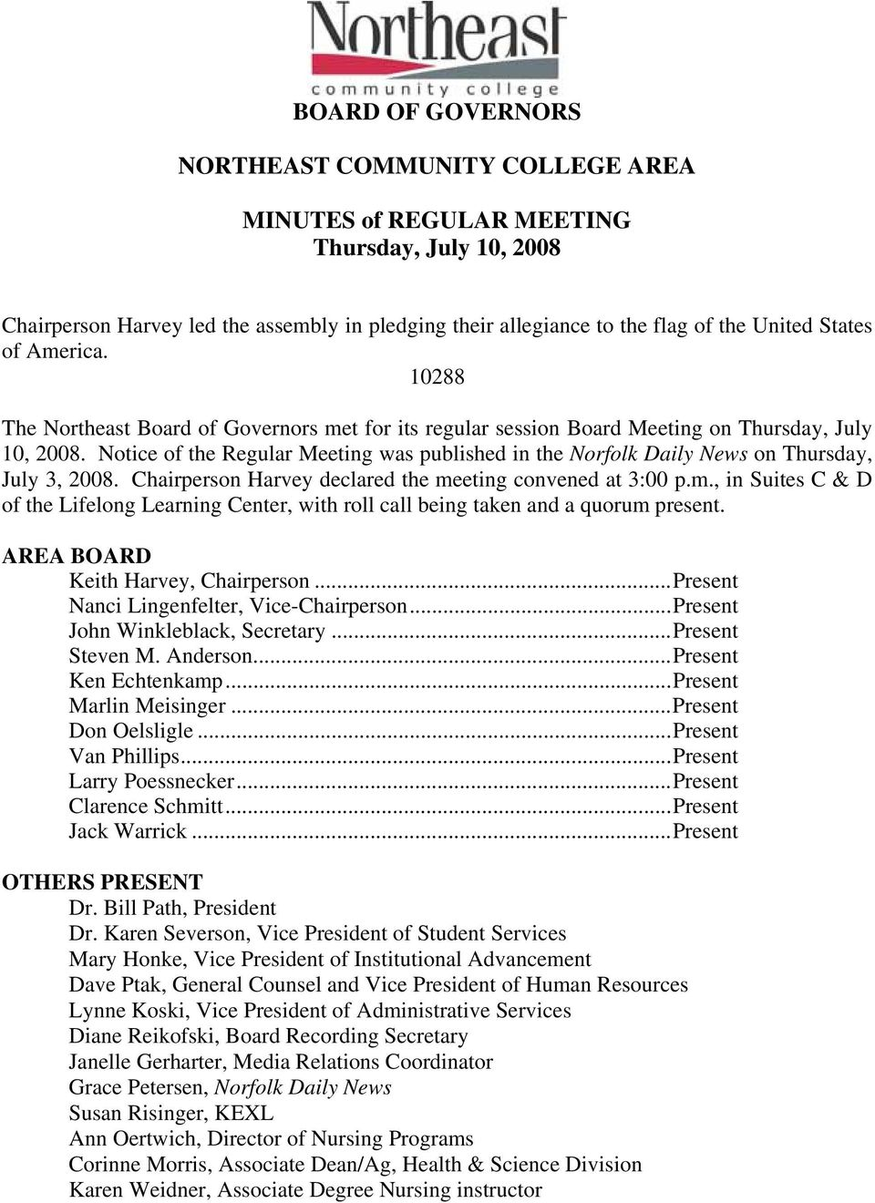 Notice of the Regular Meeting was published in the Norfolk Daily News on Thursday, July 3, 2008. Chairperson Harvey declared the me