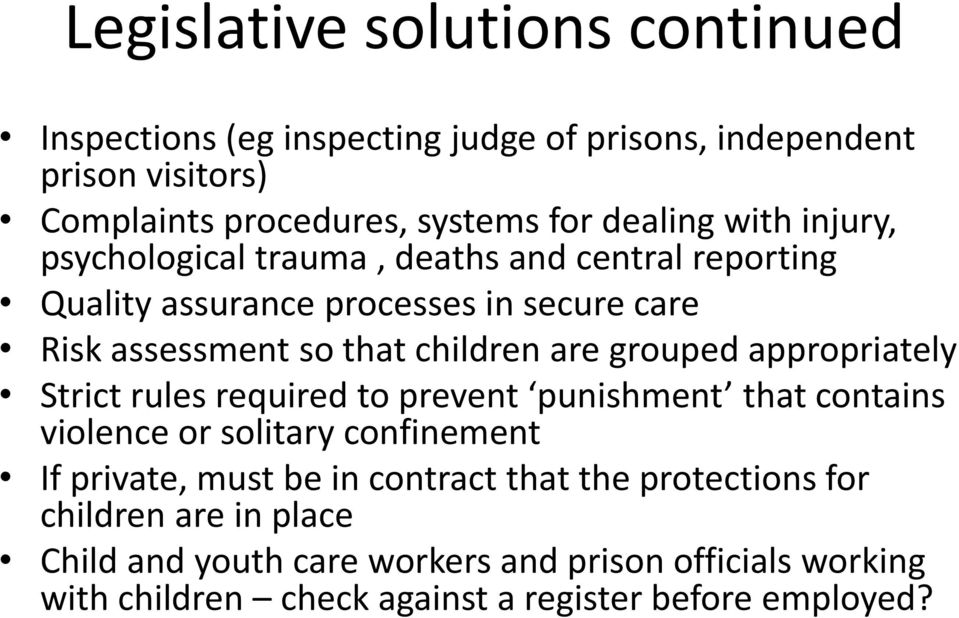 grouped appropriately Strict rules required to prevent punishment that contains violence or solitary confinement If private, must be in contract that