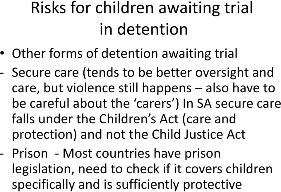 secure care falls under the Children s Act (care and protection) and not the Child Justice Act - Prison - Most