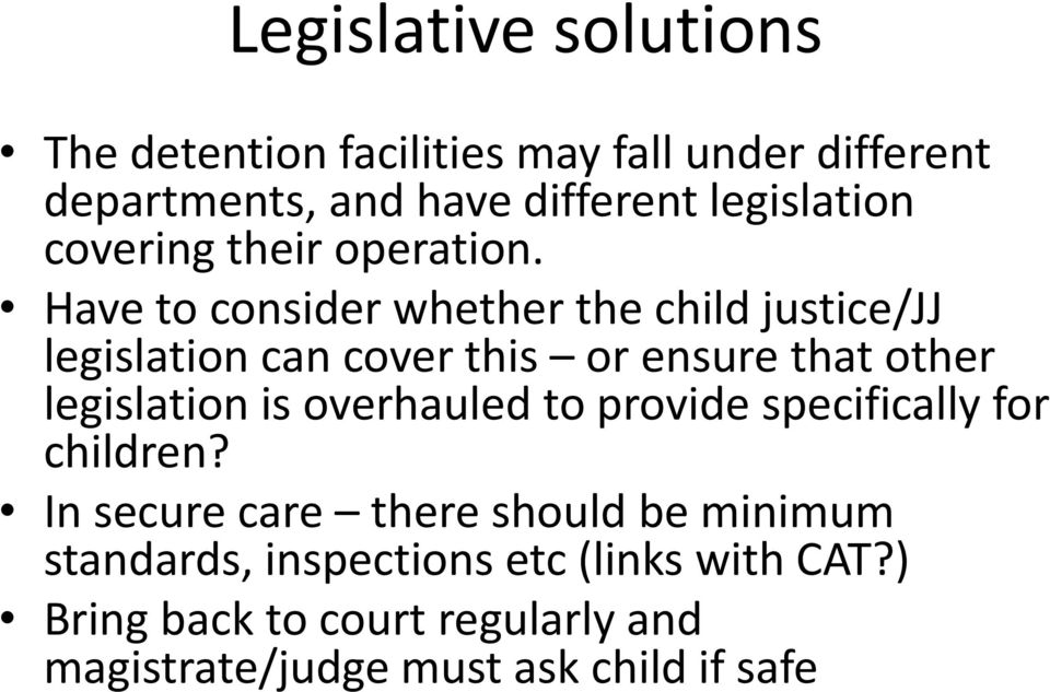 Have to consider whether the child justice/jj legislation can cover this or ensure that other legislation is