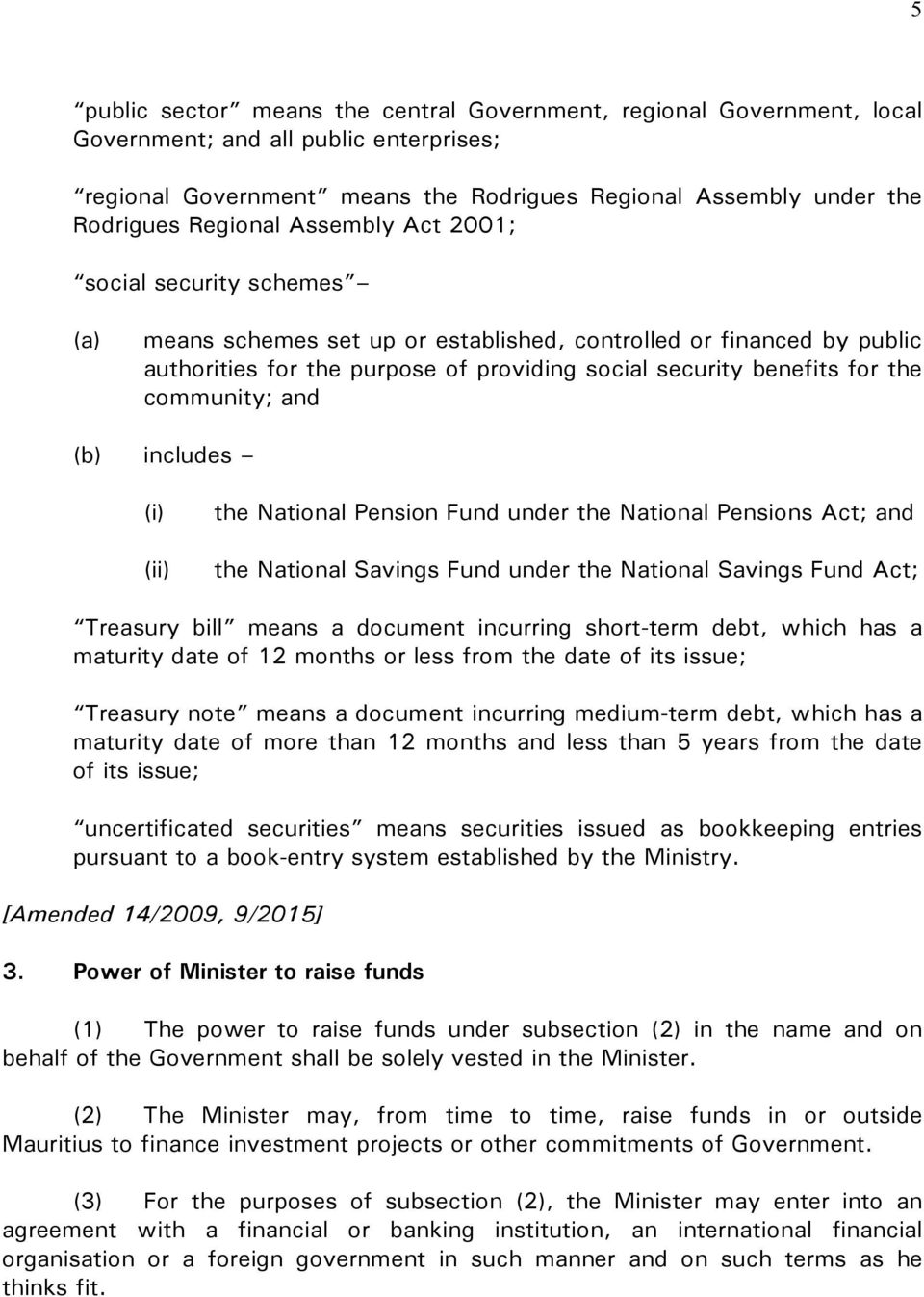 and includes (i) (ii) the National Pension Fund under the National Pensions Act; and the National Savings Fund under the National Savings Fund Act; Treasury bill means a document incurring short-term