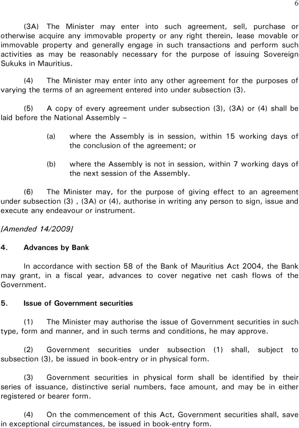 (4) The Minister may enter into any other agreement for the purposes of varying the terms of an agreement entered into under subsection (3).