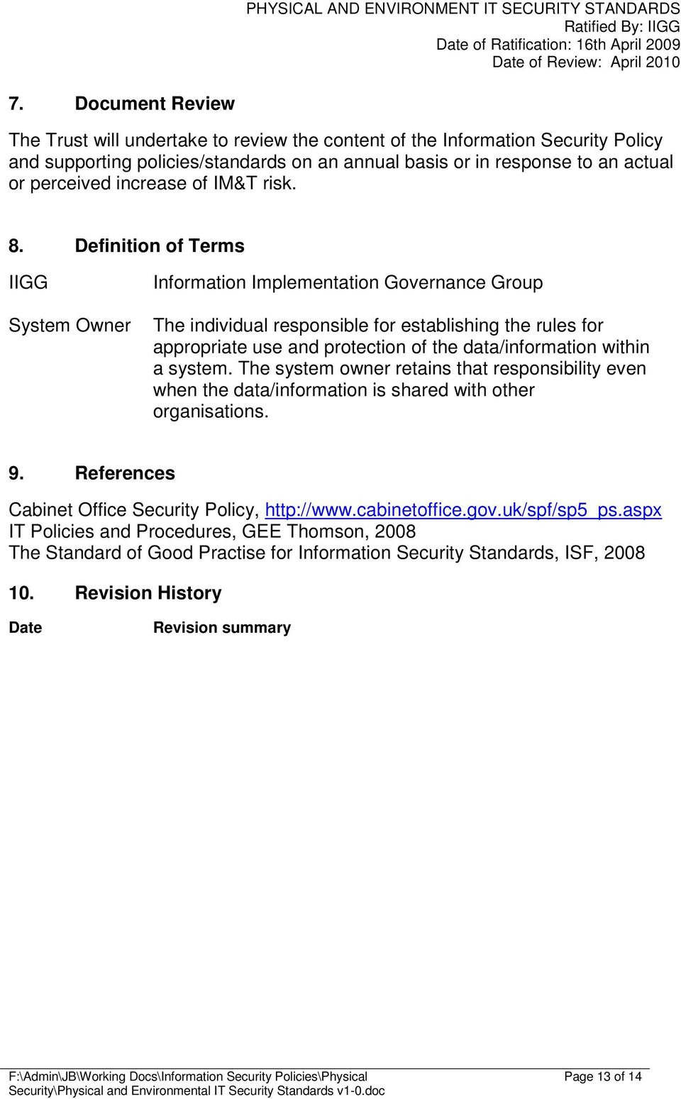 Definition of Terms IIGG System Owner Information Implementation Governance Group The individual responsible for establishing the rules for appropriate use and protection of the data/information