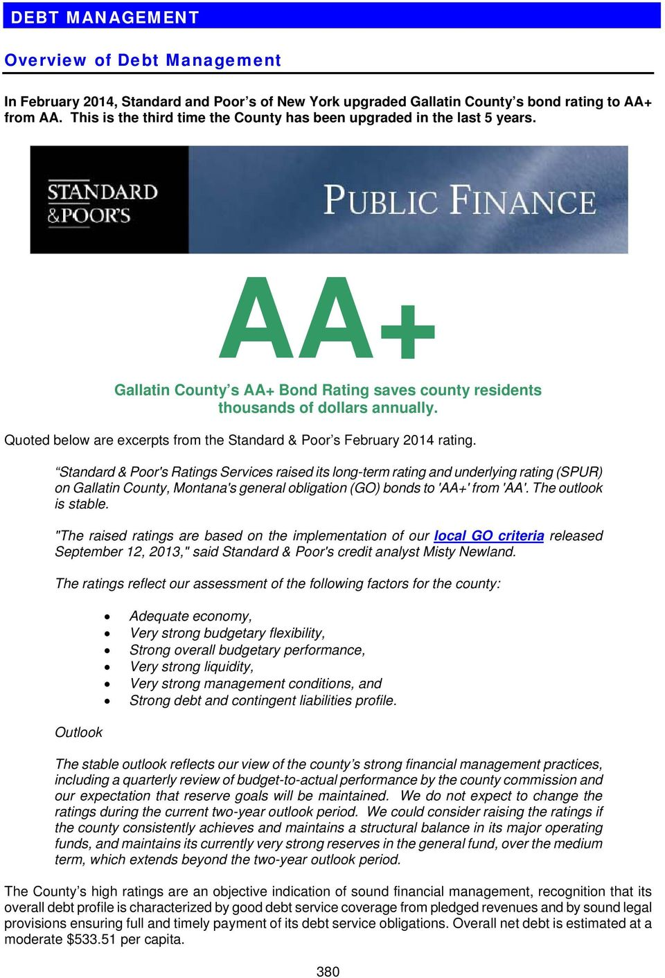 Standard & Poor's Ratings Services raised its long-term rating and underlying rating (SPUR) on Gallatin County, Montana's general obligation (GO) bonds to 'AA+' from 'AA'. The outlook is stable.