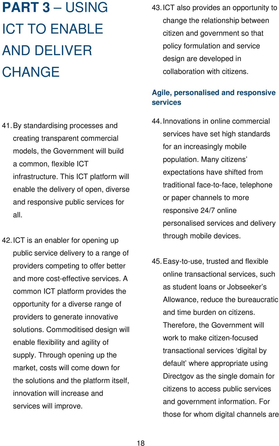 Agile, personalised and responsive services 41. By standardising processes and creating transparent commercial models, the Government will build a common, flexible ICT infrastructure.