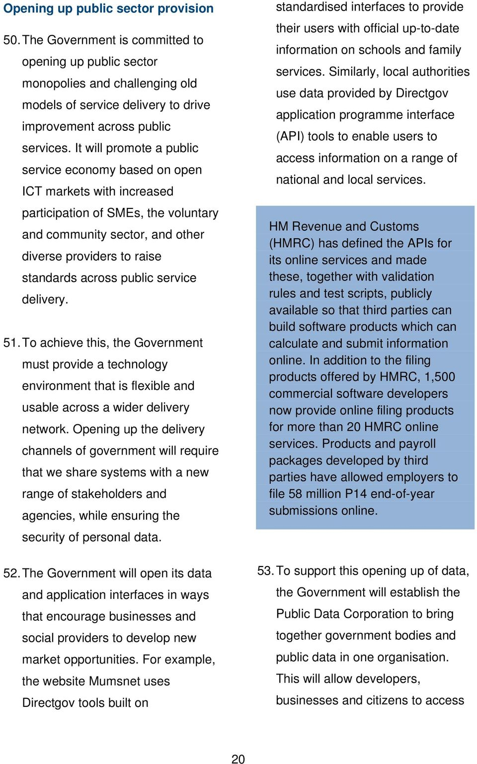 public service delivery. 51. To achieve this, the Government must provide a technology environment that is flexible and usable across a wider delivery network.