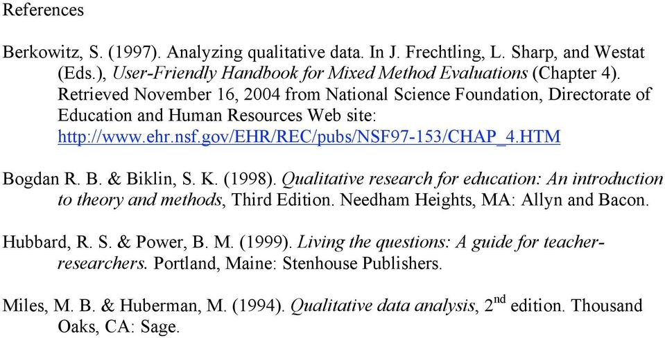 gdan R. B. & Biklin, S. K. (1998). Qualitative research for education: An introduction to theory and methods, Third Edition. Needham Heights, MA: Allyn and Bacon. Hubbard, R. S. & Power, B.