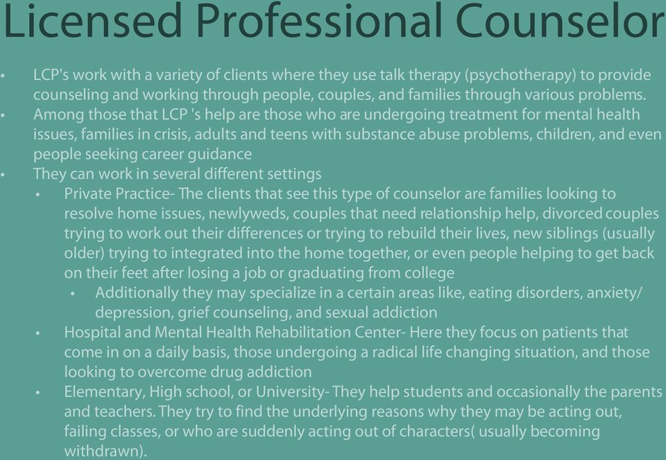 Among those that LCP 's help are those who are undergoing treatment for mental health issues, families in crisis, adults and teens with substance abuse problems, children, and even people seeking