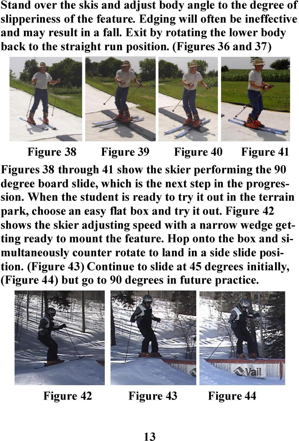(Figures 36 and 37) Figure 38 Figure 39 Figure 40 Figure 41 Figures 38 through 41 show the skier performing the 90 degree board slide, which is the next step in the progression.