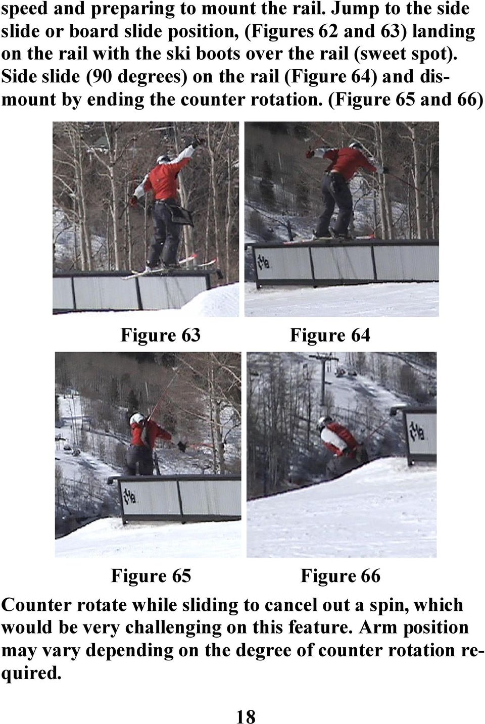 (sweet spot). Side slide (90 degrees) on the rail (Figure 64) and dismount by ending the counter rotation.