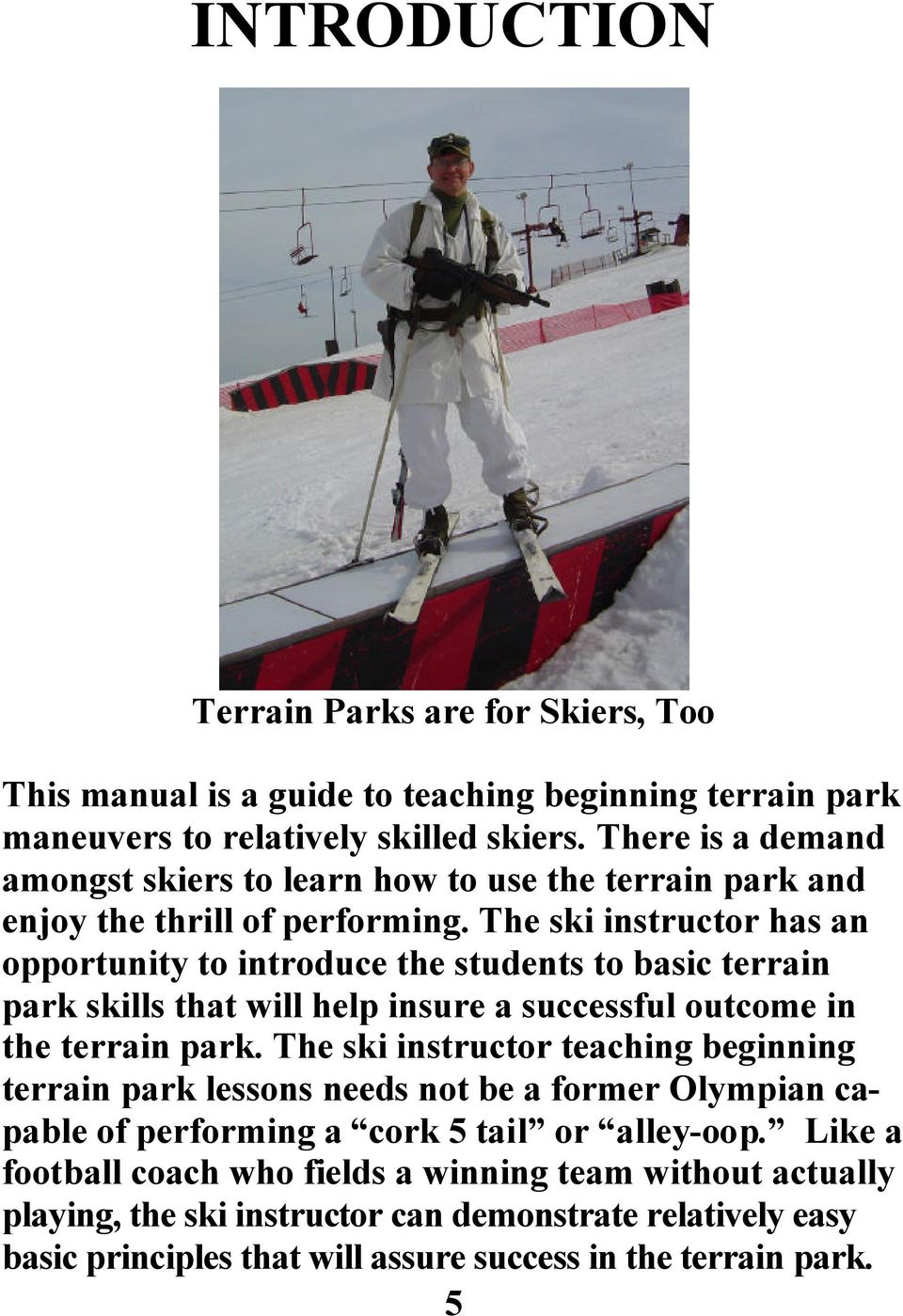 The ski instructor has an opportunity to introduce the students to basic terrain park skills that will help insure a successful outcome in the terrain park.