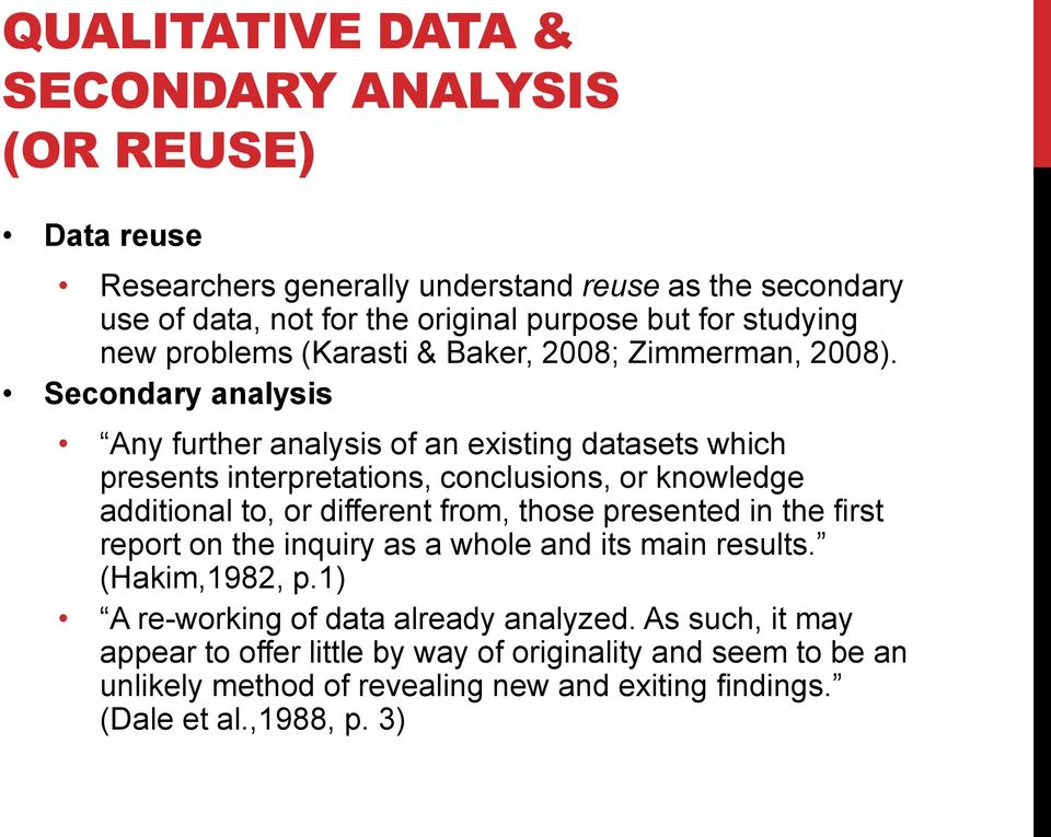 Secondary analysis Any further analysis of an existing datasets which presents interpretations, conclusions, or knowledge additional to, or different from, those presented