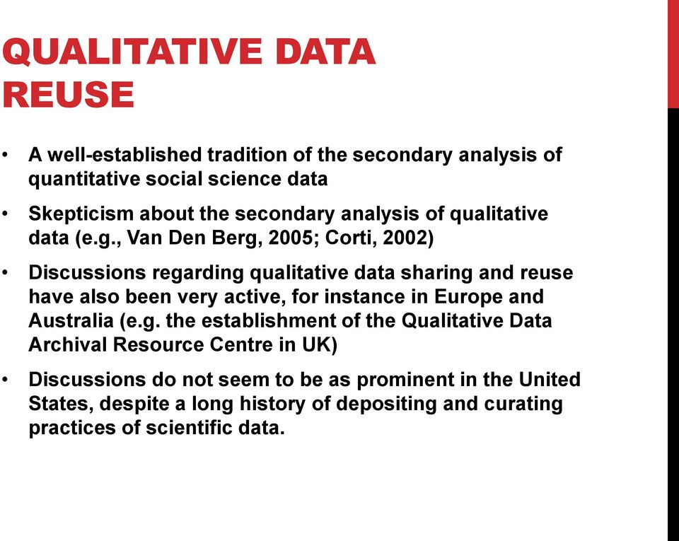 , Van Den Berg, 2005; Corti, 2002) Discussions regarding qualitative data sharing and reuse have also been very active, for instance in