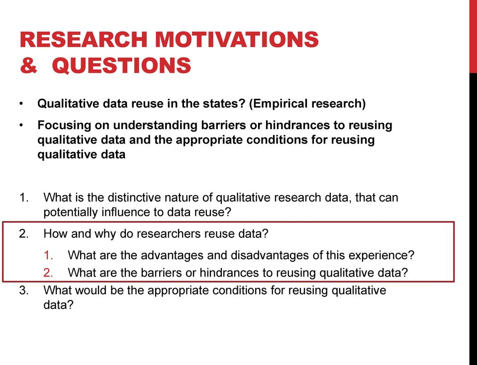 qualitative data 1. What is the distinctive nature of qualitative research data, that can potentially influence to data reuse? 2.