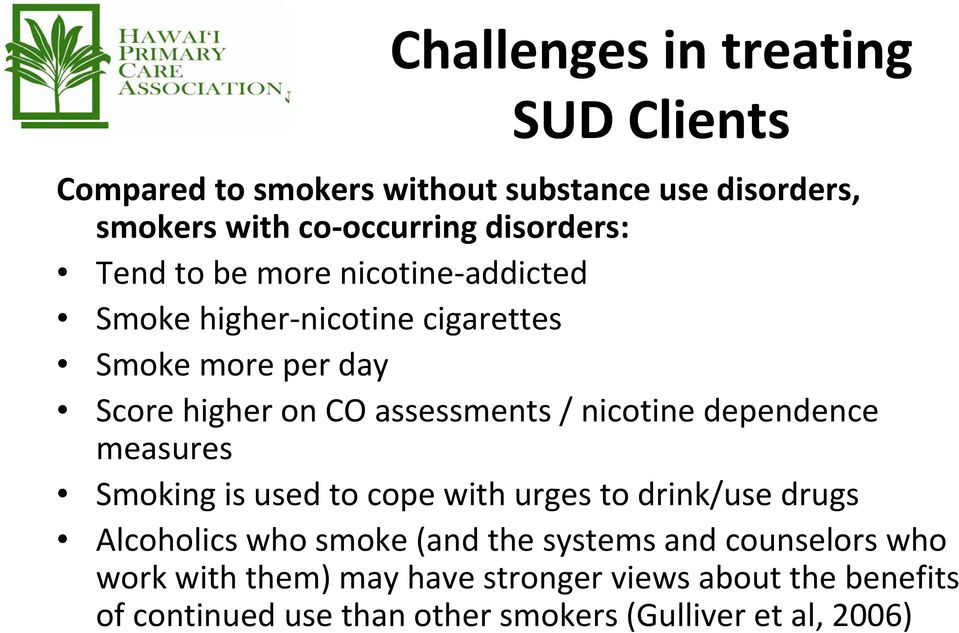 nicotine dependence measures Smoking is used to cope with urges to drink/use drugs Alcoholics who smoke (and the systems and