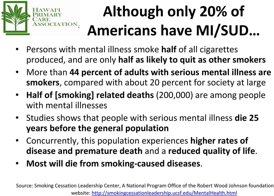with serious mental illness die 25 years before the general population Concurrently, this population experiences higher rates of disease and premature death and a reduced quality of life.