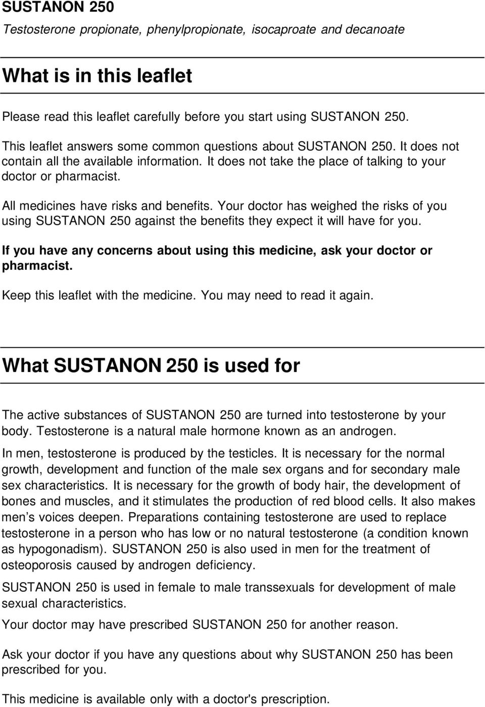 All medicines have risks and benefits. Your doctor has weighed the risks of you using SUSTANON 250 against the benefits they expect it will have for you.
