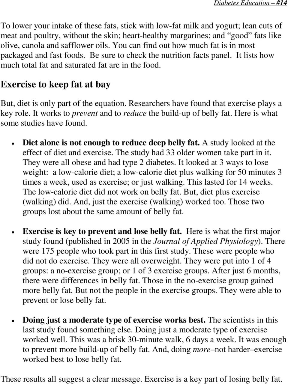 Exercise to keep fat at bay But, diet is only part of the equation. Researchers have found that exercise plays a key role. It works to prevent and to reduce the build-up of belly fat.