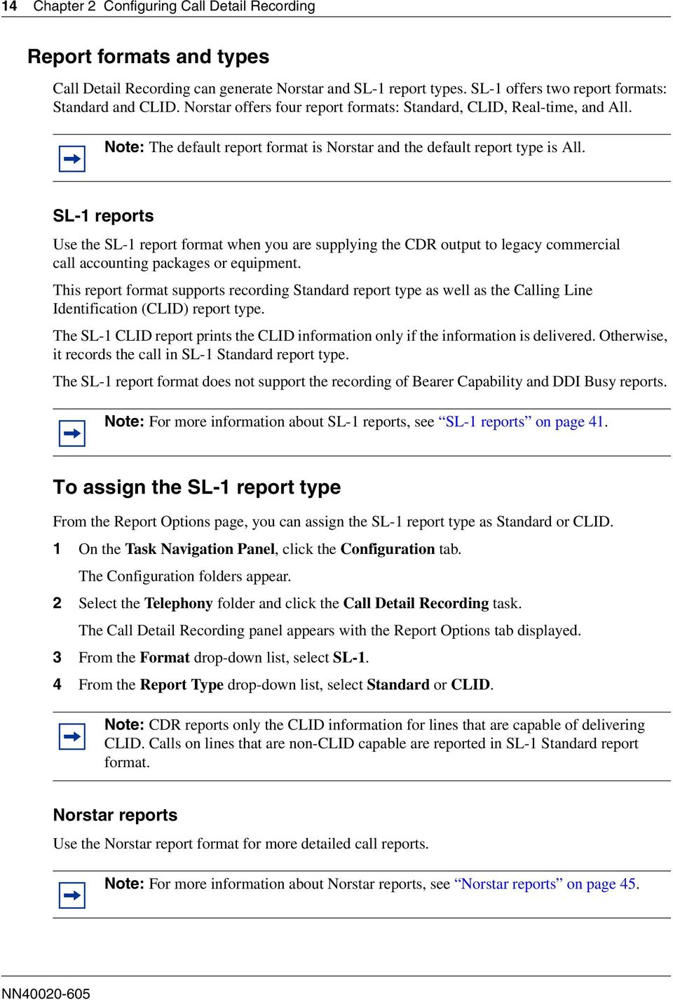 SL-1 reports Use the SL-1 report format when you are supplying the CDR output to legacy commercial call accounting packages or equipment.