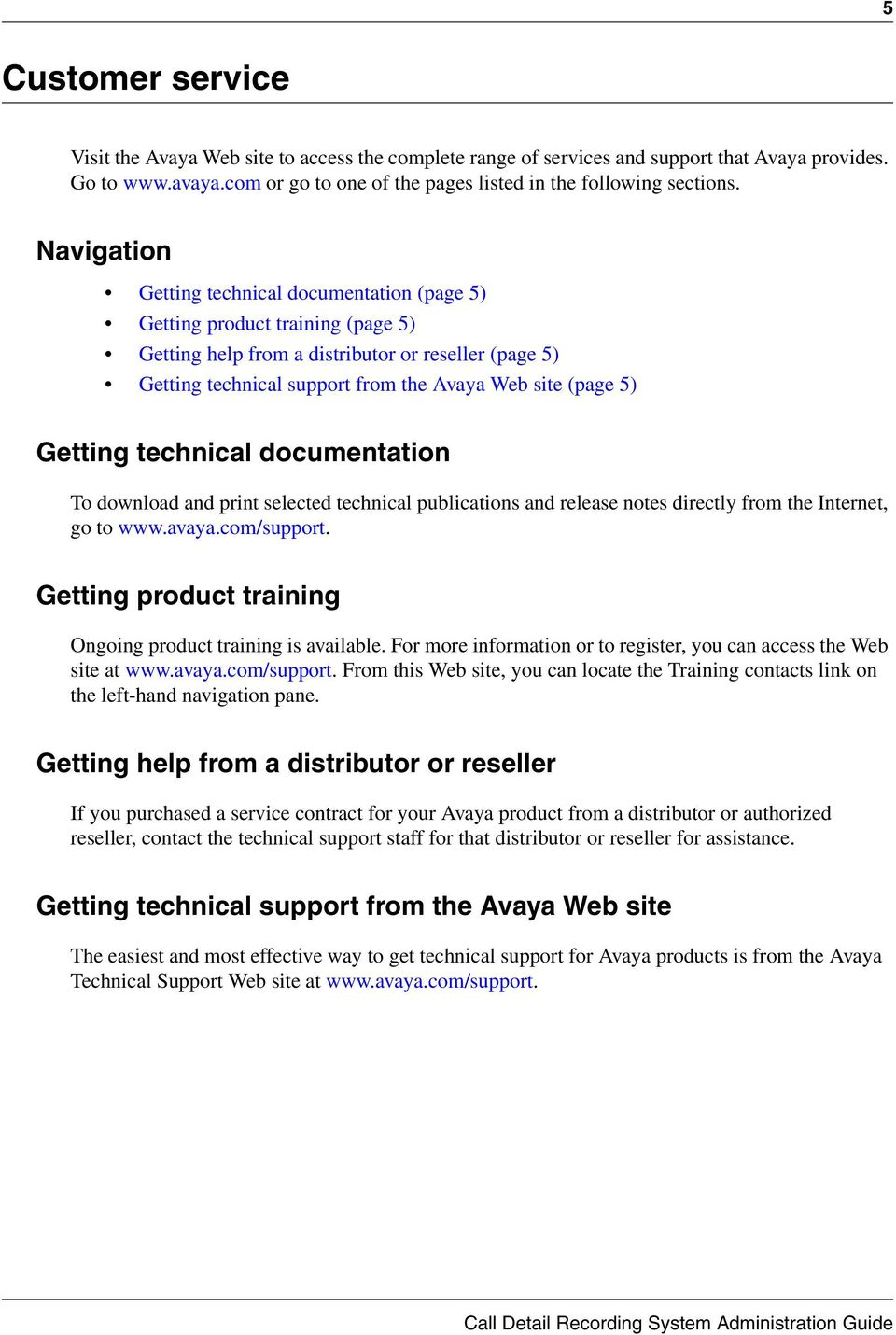 Getting technical documentation To download and print selected technical publications and release notes directly from the Internet, go to www.avaya.com/support.