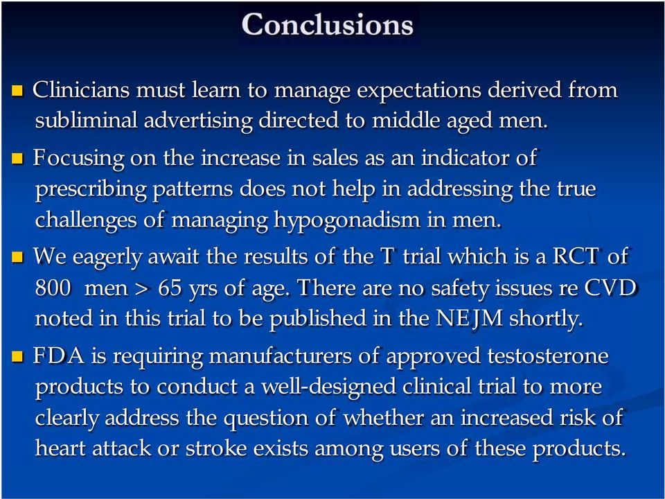 We eagerly await the results of the T trial which is a RCT of 800 men > 65 yrs of age.