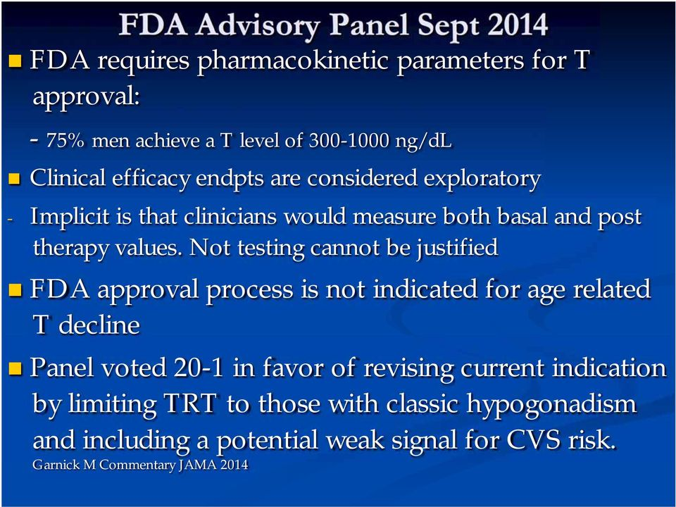 Not testing cannot be justified FDA approval process is not indicated for age related T decline Panel voted 20-1 in favor of revising