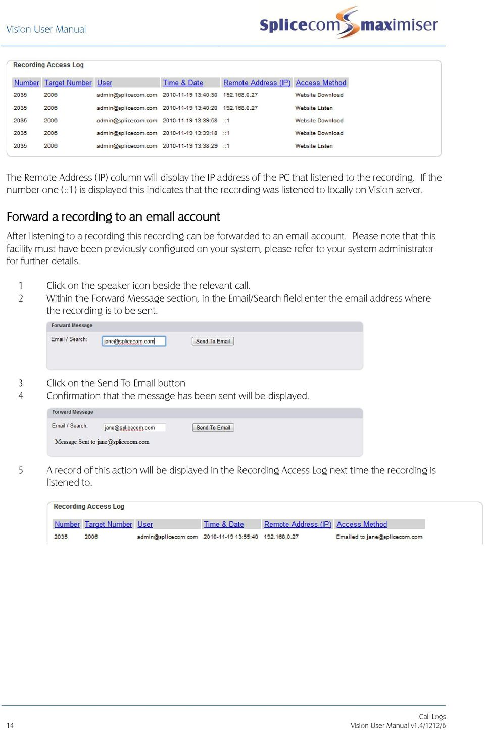 Forward a recording to an email account After listening to a recording this recording can be forwarded to an email account.